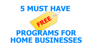 FREE Must Have Programs for Home Businesses