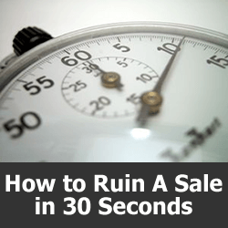 How to Ruin a Sale in 30 Seconds