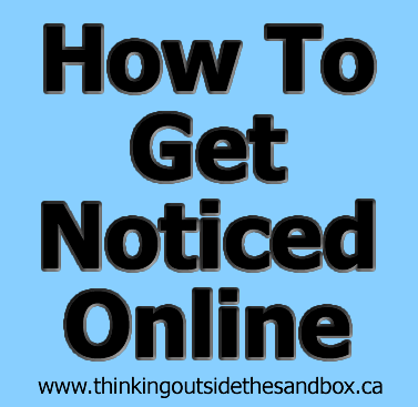Thinking Outside The Sandbox: Business how-to-get-noticed-online How to Get Noticed Online All Posts Blogging Small Business  online advice get noticed audience