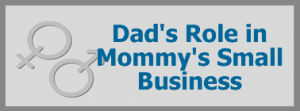 dads role in mommys small business