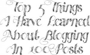 top 5 things I have learned about blogging in 100 posts