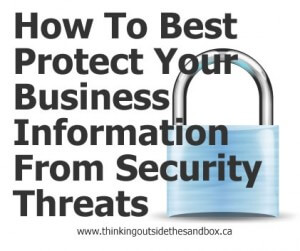 Thinking Outside The Sandbox: Business securitytitle-300x251 How To Best Protect Your Business Information from Security Threats All Posts Blogging Small Business TOTS Business  security Protect your Blog online security