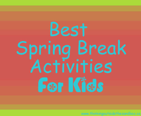 as I am the mom of 4 wonderful little boys.    Two of whom are in full-time school.    Today (Saturday) Spring Break Begins with our first day you need the best spring break activities for kids