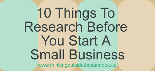 Thinking Outside The Sandbox: Business 10-things-to-research-before-you-start-a-small-business 10 Things To Research Before You Start A Small Business All Posts  working mother working mom starting out small business home business business advice business