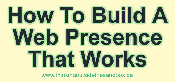 Thinking Outside The Sandbox: Business how-to-start-a-web-presence-that-works How To Build A Web Presence That Works All Posts  social media internet how to business