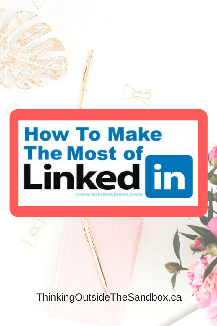 Thinking Outside The Sandbox: Business How-To-Make-the-Most-of-LinkedIn How To Make the Most of LinkedIn All Posts Free eBooks Small Business Social Media TOTS Business  social media small business linkedin free ebook ebook