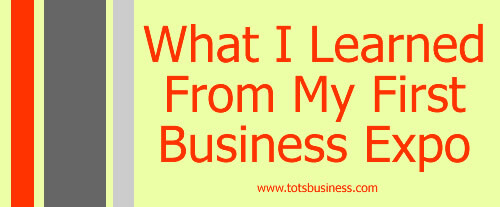 Thinking Outside The Sandbox: Business What-I-Learned-From-My-First-Business-Expo Business Expo Newbie All Posts Small Business  inspiration home business business advice