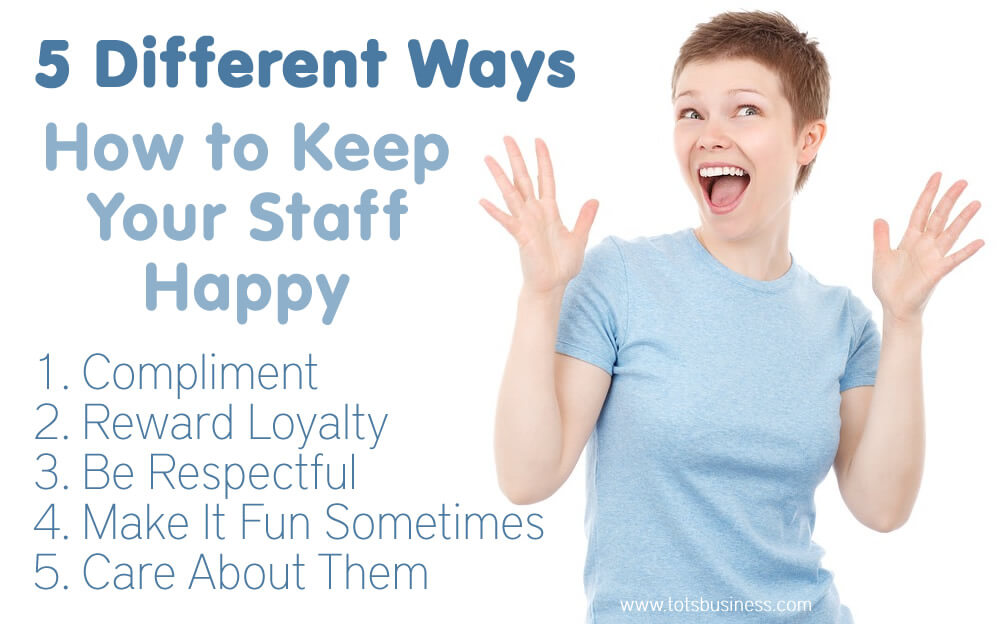 Thinking Outside The Sandbox: Business 5-Different-Ways-To-Keep-Your-Staff-Happy 5 Different Ways: How To Keep Your Staff Happy All Posts Small Business  staff how to home business business advice business