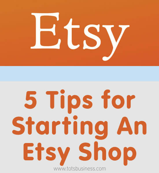 Thinking Outside The Sandbox: Business 5-Tips-for-Starting-An-Etsy-Shop 5 Tips for Starting an Etsy Shop All Posts Small Business TOTS Business  wahm small business sell on etsy sell etsy artsy