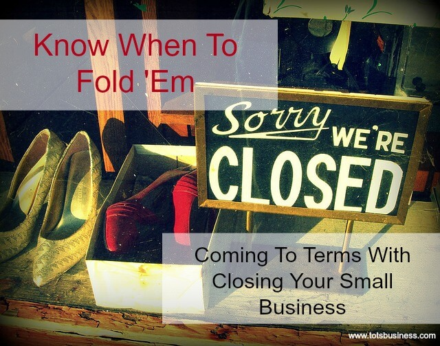 Thinking Outside The Sandbox: Business Coming-To-Terms-With-Closing-Your-Small-Business.- Know When To Fold 'Em. Coming To Terms With Closing Your Small Business. All Posts Small Business  small business closing
