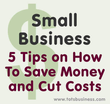 Thinking Outside The Sandbox: Business Small-Business-5-Tips-on-How-To-Save-Money-and-Cut-Costs Small Business – 5 Tips on How to Save Money and Cut Costs All Posts Small Business  save money cutting costs business
