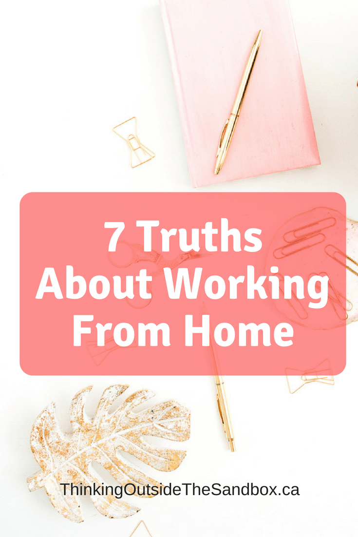 Thinking Outside The Sandbox: Business 7-Truths-About-Working-From-Home 7 Truths About Working From Home All Posts Blogging Small Business TOTS Business  working mom work from home wahm stay at home how to work from home