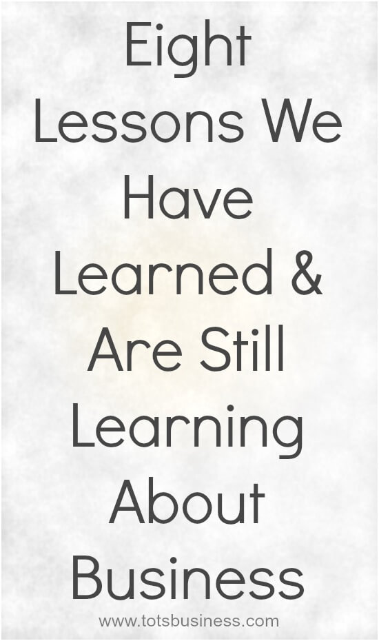 Eight Lessons We Have Learned and Are Still Learning About Business