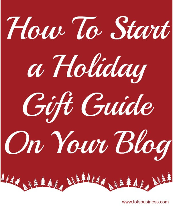 How To Start a Holiday Gift Guide On Your Blog
