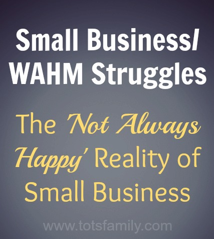 Thinking Outside The Sandbox: Business Small-Business-WAHM-Struggles-The-Not-Always-Happy-Reality-of-Small-Business Small Business/WAHM Struggles. The 'Not Always Happy' Reality of Small Business. All Posts Small Business  wahm struggle small business advice small business 0