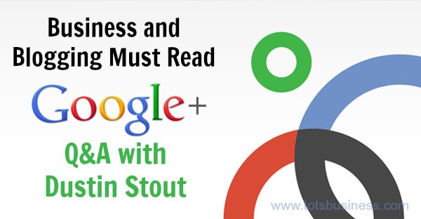 Thinking Outside The Sandbox: Business Google+-Q-and-A-with-Dustin-Stout A Google+ Q&A with Dustin Stout All Posts Social Media  wahm social media google plus google dustin TV business