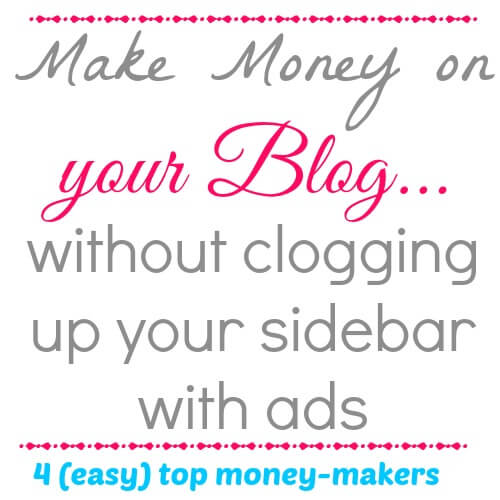 4 easy ways to make money on your blog (a lot!) - even if your blog is new!