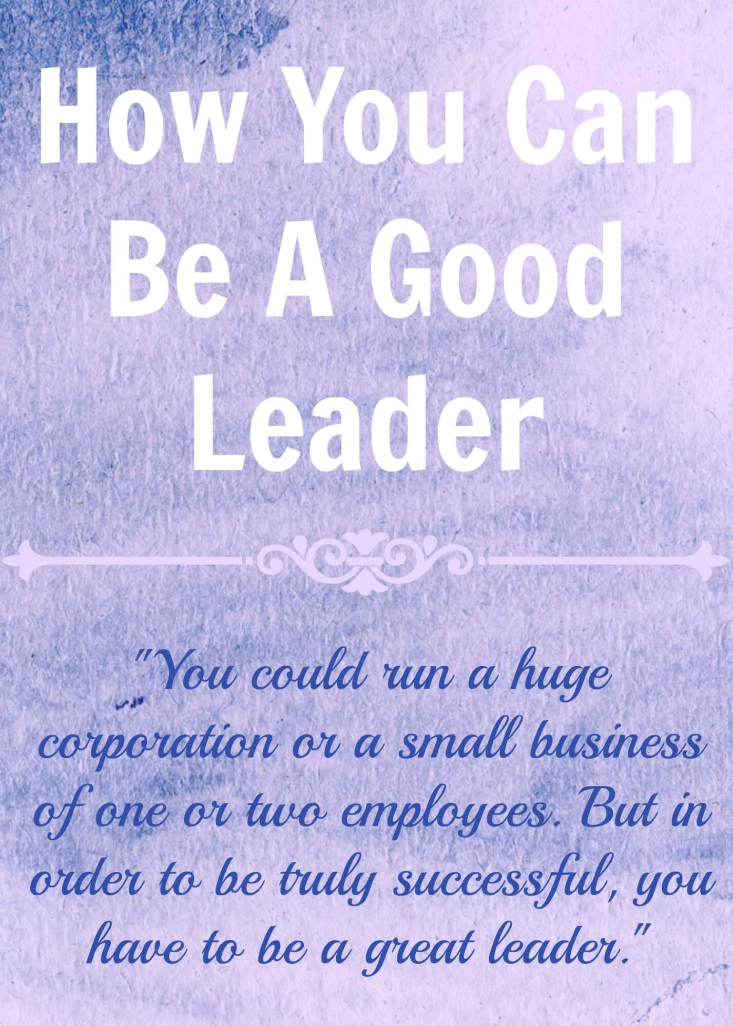 Thinking Outside The Sandbox: Business How-You-Can-Be-A-Good-Leader How You Can Be a Good Leader All Posts  run a business leader lead how to be a good leader entreprenuer business