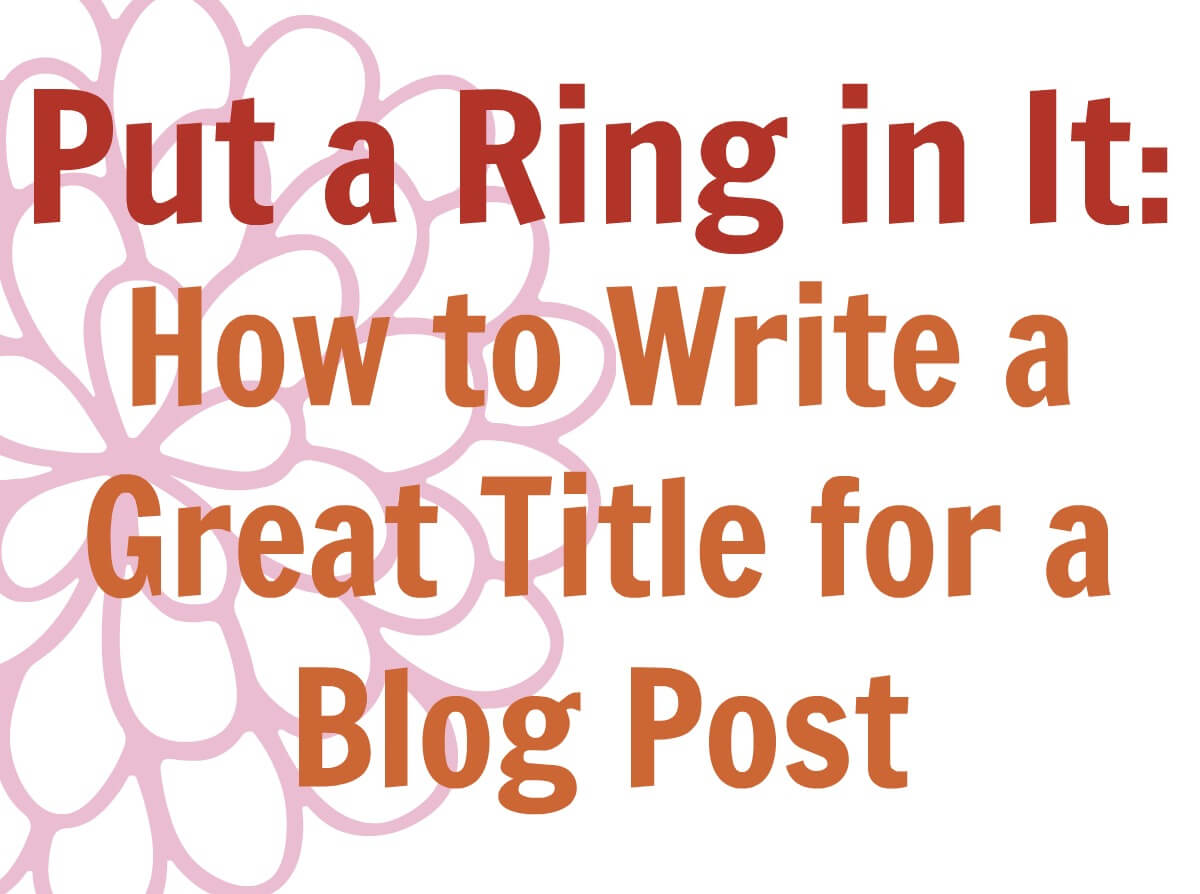 Put a Ring in It: How to Write A Great Title for a Blog Post