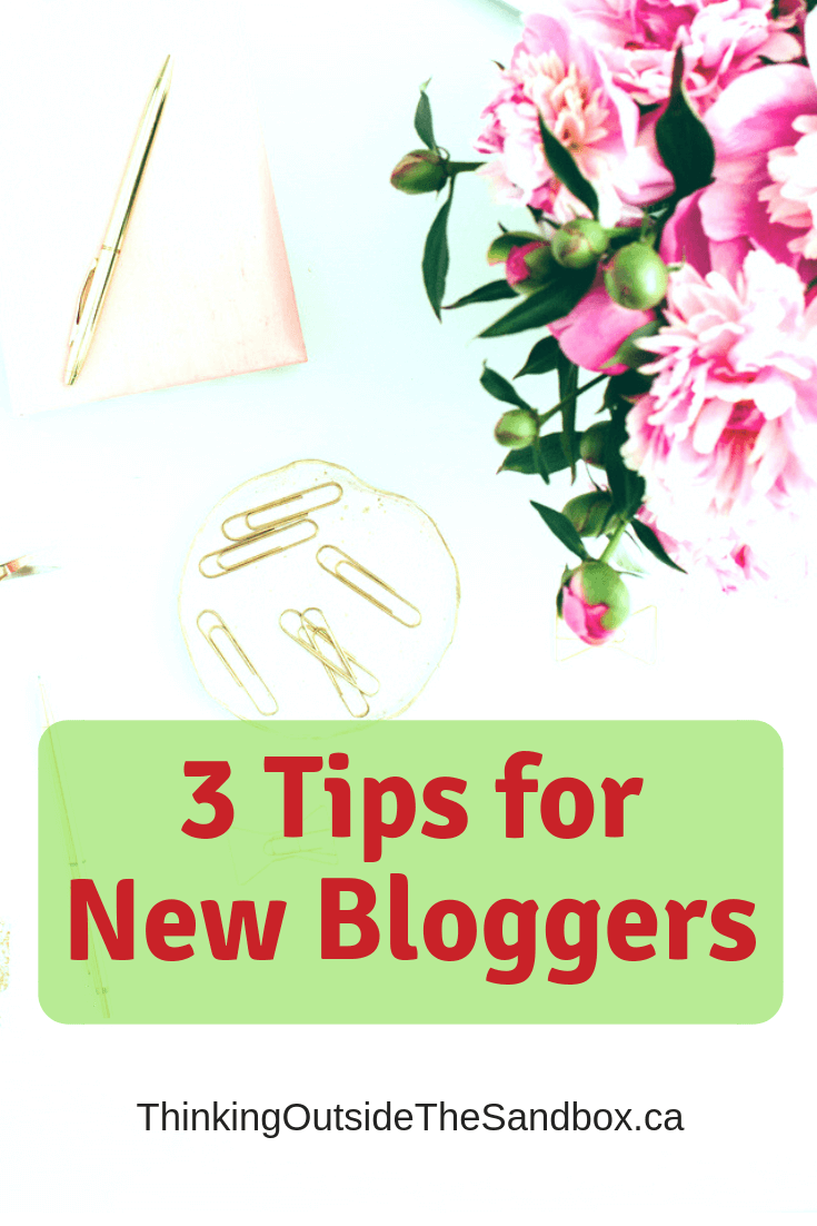 Thinking Outside The Sandbox: Business 3-Tips-For-New-Bloggers 3 Tips For New Bloggers All Posts Blogging Motivation Small Business TOTS Business  start a blog new blog mom blog learn to blog blogging mom blogging blogger blog