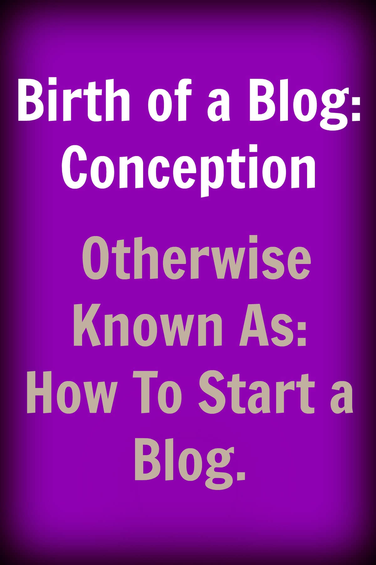 Thinking Outside The Sandbox: Business Birth-of-a-Blog-Conception.-Otherwise-Known-as-How-To-Start-a-Blog. Birth of a Blog: Conception. Otherwise Known as: How To Start a Blog. All Posts Blogging  start a blog new blog mom blog mom dying blog blogging blog