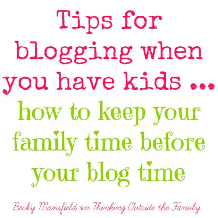 Thinking Outside The Sandbox: Business blog-time How to keep your family time ahead of your blog time All Posts Blogging  mom blog mom blogging with kids blogging mom blogger blog