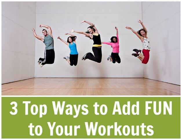 3 Top Ways to Add FUN to Your Workouts