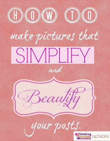 Thinking Outside The Sandbox: Business simplify-and-beautify How Pictures Can Simplify (and Beautify) your Posts All Posts Blogging  ribbet pictures picmonkey mom blog images canva blogging blogger blog