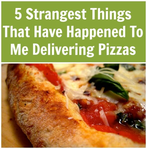 Thinking Outside The Sandbox: Business 5-Strangest-Things-That-Have-Happened-To-Me-Delivering-Pizzas 5 Strangest Things that have happened to Me Delivering Pizzas All Posts Small Business  strange