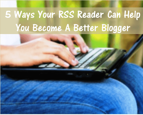 Thinking Outside The Sandbox: Business 5-Ways-Your-RSS-Reader-Better-Blogger 5 Ways Your RSS Reader can Help You Become a Better Blogger All Posts Blogging Free eBooks Small Business Social Media TOTS Business  time saving tips rss reader rss mom blogger blogging advice blogging blogger blog