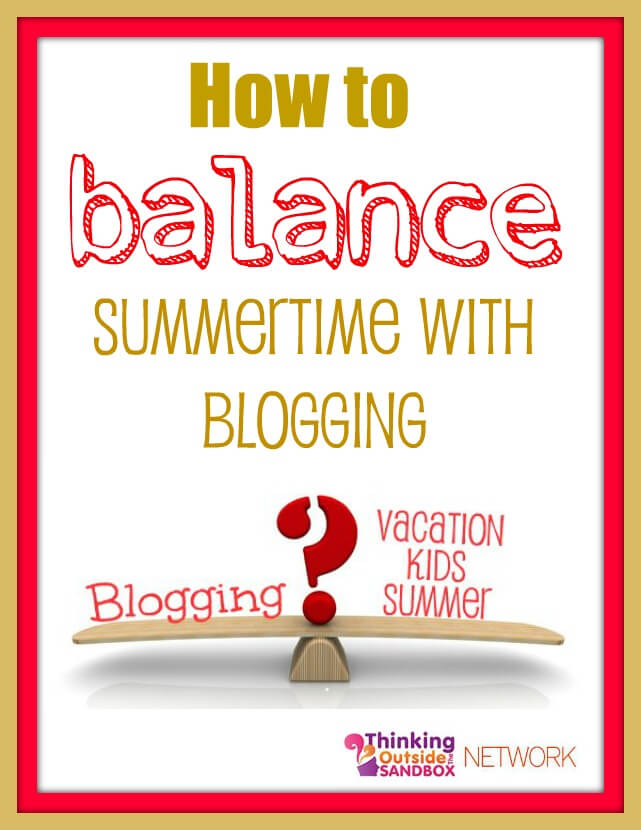 Thinking Outside The Sandbox: Business balance2 Tips on How to Balance Blogging and Family in the Summertime All Posts Blogging  work/life balance wahm summer mom blog blogging blogger blog balance