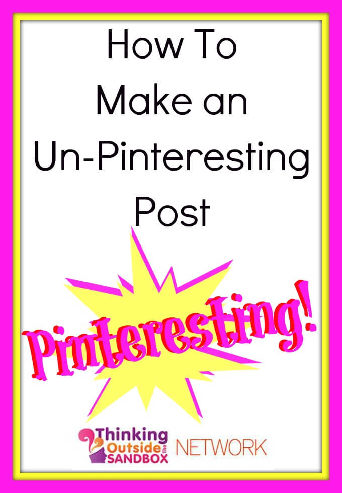 Thinking Outside The Sandbox: Business pinteresting How to Make an Un-Pinteresting Post Pinteresting! All Posts Blogging Social Media  posts Pinterest mommy blog image how to blogging blogger blog