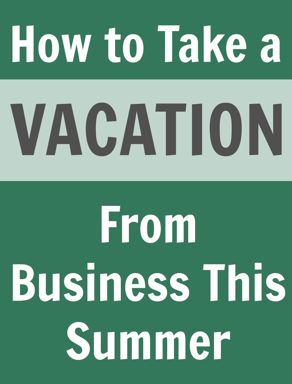 Thinking Outside The Sandbox: Business How-to-Take-a-Vacation-From-Business-This-Summer How to Take a Vacation from Business this Summer All Posts Blogging Small Business  vacation summer schedule planning how to business plan business