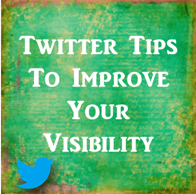 Twitter Tips to Improve Your Visibility