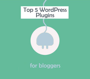 Top 5 WordPress Plugins for Bloggers