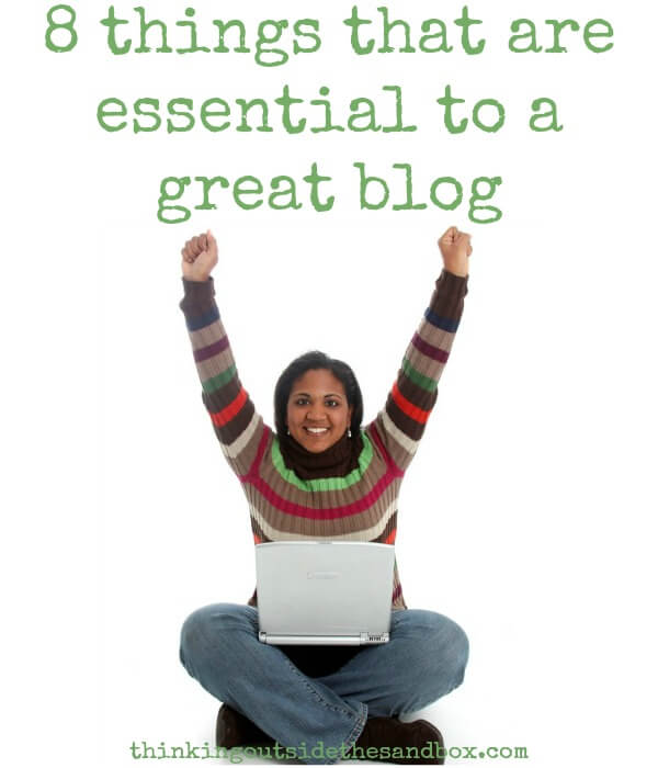 Thinking Outside The Sandbox: Business 8-things-that-are-essential-to-a-good-blog 8 Things That Are Essential To A Great Blog All Posts Blogging  tips must haves design blog