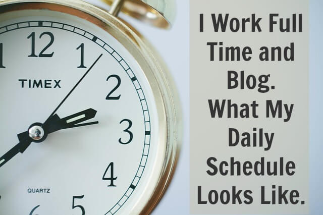 Thinking Outside The Sandbox: Business I-Work-Full-Time-and-Blog.-What-My-Daily-Schedule-Looks-Like. I Work Full Time and Blog. What My Daily Schedule Looks Like. All Posts Blogging  working mother work wohm wahm full time family blogging blogger blog balance
