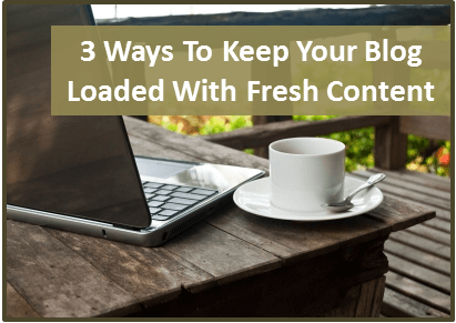 Thinking Outside The Sandbox: Business Keep-Your-Blog-Loaded-with-Content 3 Ways to Keep Your Blog Loaded with Fresh Content All Posts Blogging  how to blog blogging advice bloggers