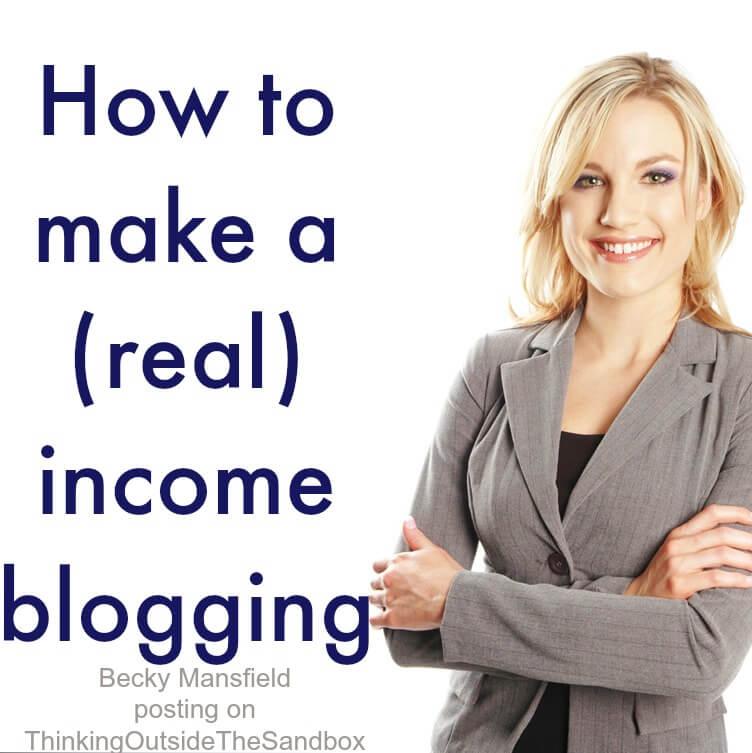 Thinking Outside The Sandbox: Business make-a-real-income-blogging How To Make a REAL Income Blogging All Posts Blogging Finances  monetization making money income blogging