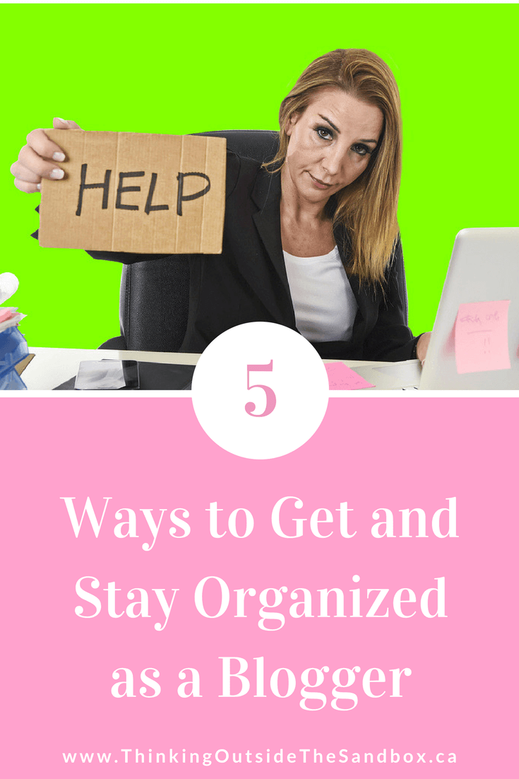 Thinking Outside The Sandbox: Business 5-Ways-to-Get-and-Stay-Organized-as-a-Blogger 5 Ways to Get and Stay Organized as a Blogger All Posts Blogging TOTS Business  professional blogger organized blogger income blogger blogging blogger blog