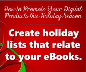 Thinking Outside The Sandbox: Business How-to-Promote-Digital-Products-Holidays-Tip2-300x253 How To Promote Your Digital Products This Holiday Season All Posts Blogging Small Business TOTS Business  promote ebooks holiday ebook digital christmas
