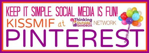 Thinking Outside The Sandbox: Business KISSMIF-PINTEREST1 KISS MIF:  Keep it Simple, Social Media is Fun! All Posts Blogging Social Media  tsu social media Pinterest kissmif Facebook