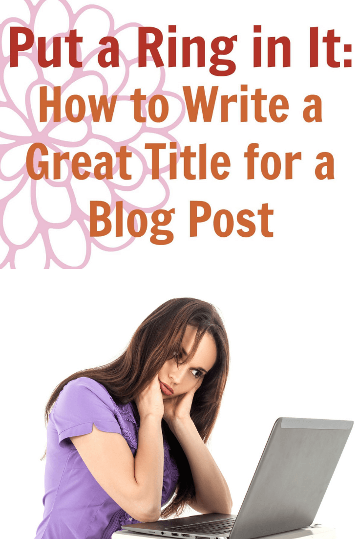 Thinking Outside The Sandbox: Business Put-a-Ring-in-It_-How-to-Write-A-Great-Title-for-a-Blog-Post Put a Ring in It: How to Write A Great Title for a Blog Post All Posts Blogging  writing title seo post mom blog keyword blogger blog