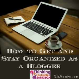 5 ways to get and stay organized as a blogger. Turn your blogging into a successful business.
