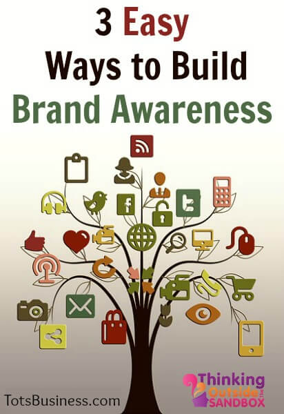 Thinking Outside The Sandbox: Business TOTS-Brand-Awareness 3 Easy Ways to Build Brand Awareness Blogging Small Business  youtube google blogging