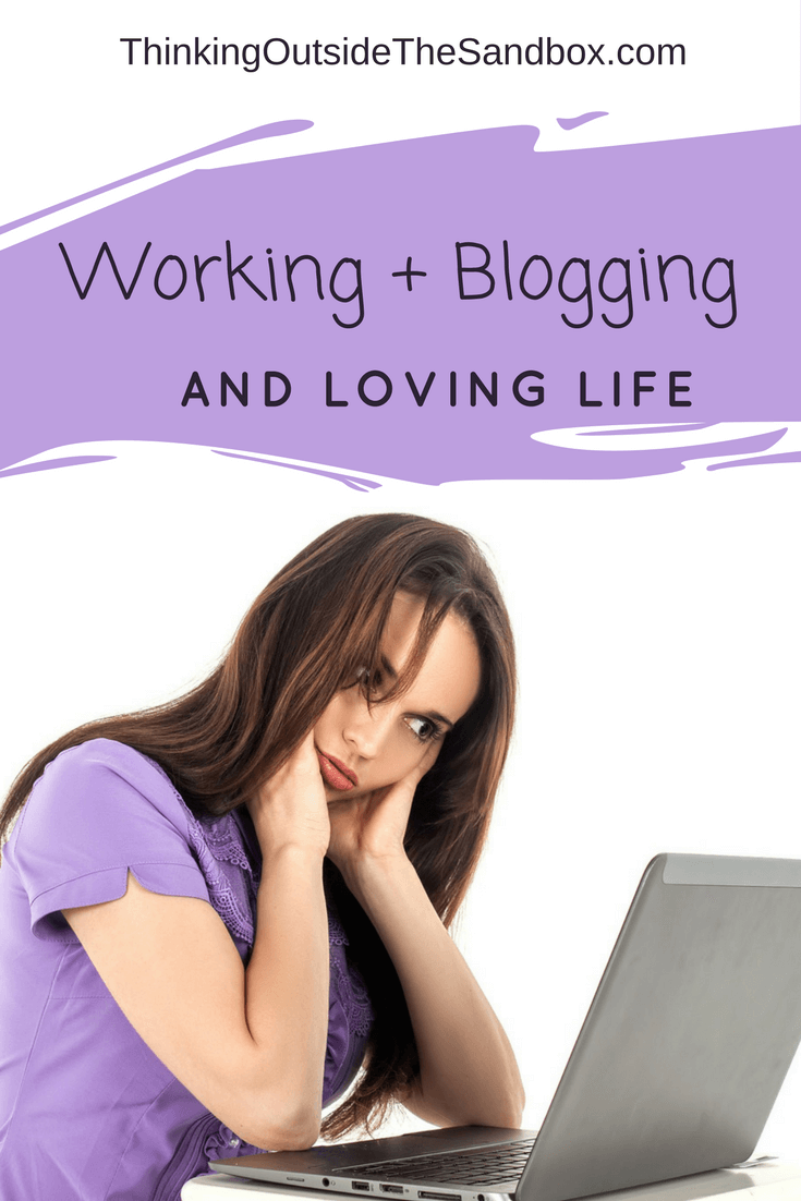 Thinking Outside The Sandbox: Business Working-and-Blogging-and-Loving-Life-1 Working and Blogging and Loving Life All Posts Blogging Motivation  work life balance blogging burn out blogging advice blogging