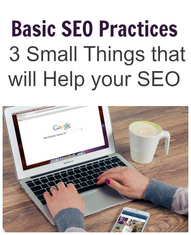 Basic SEO Practices. 3 Small Things that will Help your SEO.