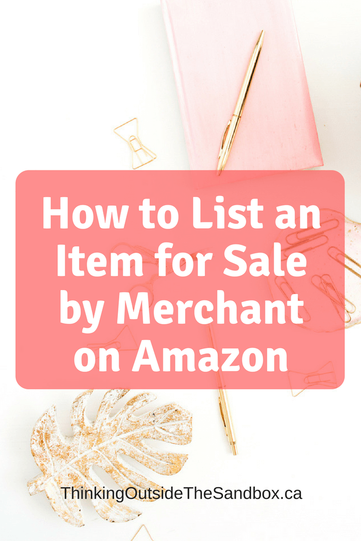 Thinking Outside The Sandbox: Business How-to-List-an-Item-for-Sale-by-Merchant-on-Amazon How to List an Item for Sale by Merchant on Amazon All Posts Small Business TOTS Business  sell online sell ecommerce amazon