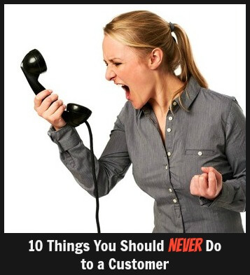 10 Things You Should NEVER Do To A Customer