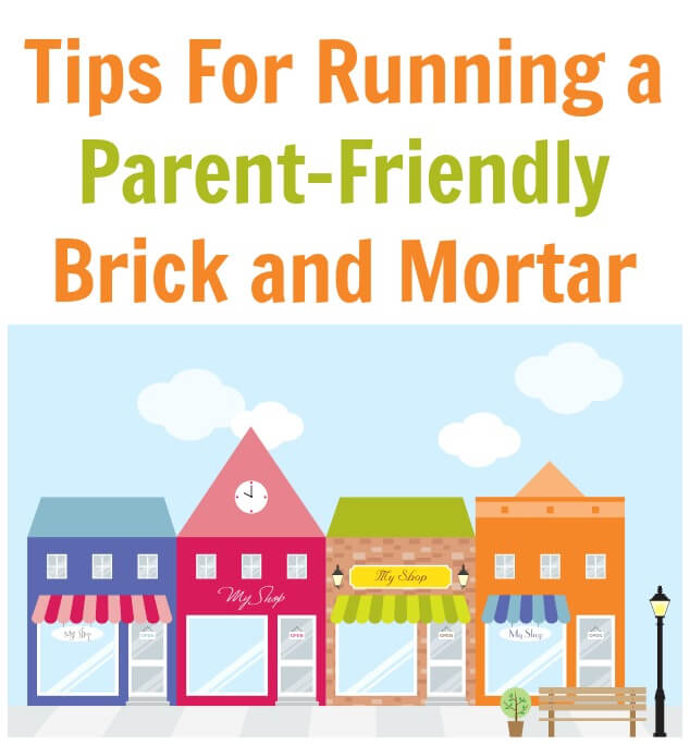 Tips For Running A Parent-Friendly Brick and Mortar